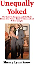 Unequally Yoked: Our Path to Purpose and He Shall Direct Our Paths:  True Testimonials of a Real Couple