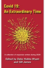 Covid 19: An Extraordinary Time (Creative Responses to the 2020 Pandemic Book 1) Kindle Edition