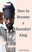 How to Become a Rastafari King: 90 Principles & Tips for Men to Convert to Rastafari  (English Edition)