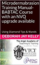 Microdermabrasion Training Manual- BABTAC Course with an NVQ upgrade available: Using Diamond Tips & Wands (The AATT Book 2)