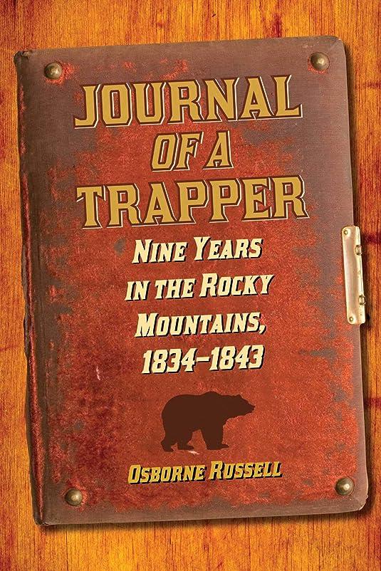 オーロック原始的なビルJournal of a Trapper: Nine Years in the Rocky Mountains, 1834-1843 (English Edition)