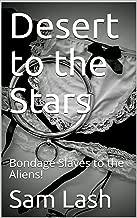 Desert to the Stars: Bondage Slaves to the Aliens!