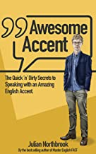 Awesome Accent: The Quick 'n' Dirty Secrets to Speaking with an Amazing English Accent (Advanced English Book 5)
