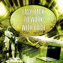 Easy Back to Work with Bach – Chillout for the Workplace, Easy Listening Music to Reduce Stress Levels at Work, Concentrate & Focus