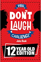 The Don't Laugh Challenge 12 Year Old Edition: The LOL Interactive Joke Book Contest Game for Boys and Girls Age 12 Kindle Edition