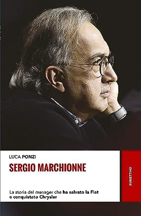Sergio Marchionne: La storia del manager che ha salvato la Fiat e conquistato Chrysler