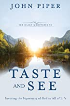 Taste and See: Savoring the Supremacy of God in All of Life