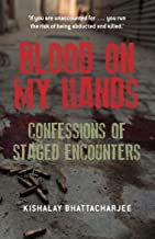 Blood on My Hands: Confessions of Staged Encounters