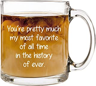 You're Pretty Much My Most Favorite | 13 oz Glass Coffee Cup Mug | Birthday Christmas Stocking Stuffer White Elephant Gifts Presents for Women Men Friend Coworker | Funny Unique Gift Present Ideas