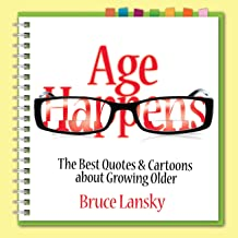 Age Happens: The Best Quotes & Cartoons about Growing Older (English Edition)