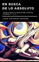 EN BUSCA DE LO ABSOLUTO: Ensayo sobre la Argentina, Ernesto Sabato y El túnel (Spanish Edition)