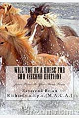 Will You Be A Horse For God (second Edition) Kindle Edition