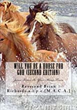 Will You Be A Horse For God (second Edition)