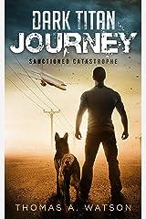 Dark Titan Journey: Sanctioned Catastrophe: A Post Apocalyptic EMP Survival Thriller (Book 1) Kindle Edition