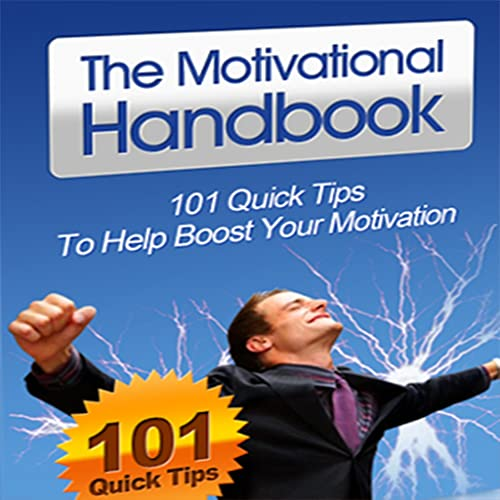Motivational Handbook : Get Instant Access To 101 Powerful Ways To Get And Stay Motivated In Your Business, Work and Life