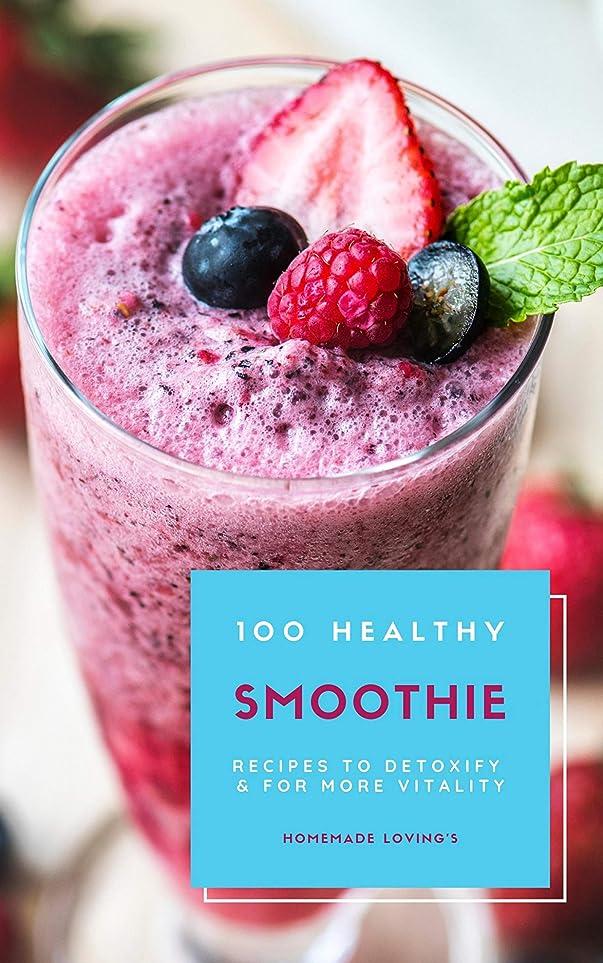 篭悲劇的な関数100 Healthy Smoothie Recipes To Detoxify And For More Vitality (Diet Smoothie Guide For Weight Loss And Feeling Great In Your Body) (English Edition)