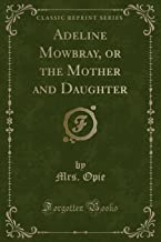 Adeline Mowbray, or the Mother and Daughter (Classic Reprint)