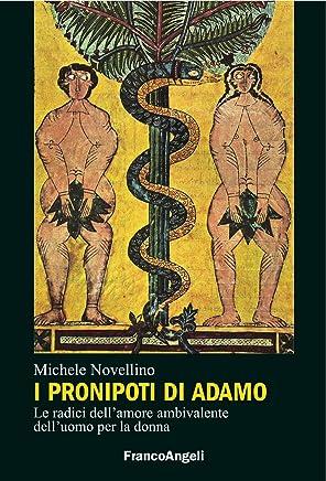 I pronipoti di Adamo: Le radici dellamore ambivalente delluomo per la donna