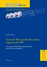 Guerre de Troie, guerres des cultures et guerres du Golfe: Les usages de l« Iliade » dans la culture écrite américaine contemporaine (ECHO t. 11) (French Edition)