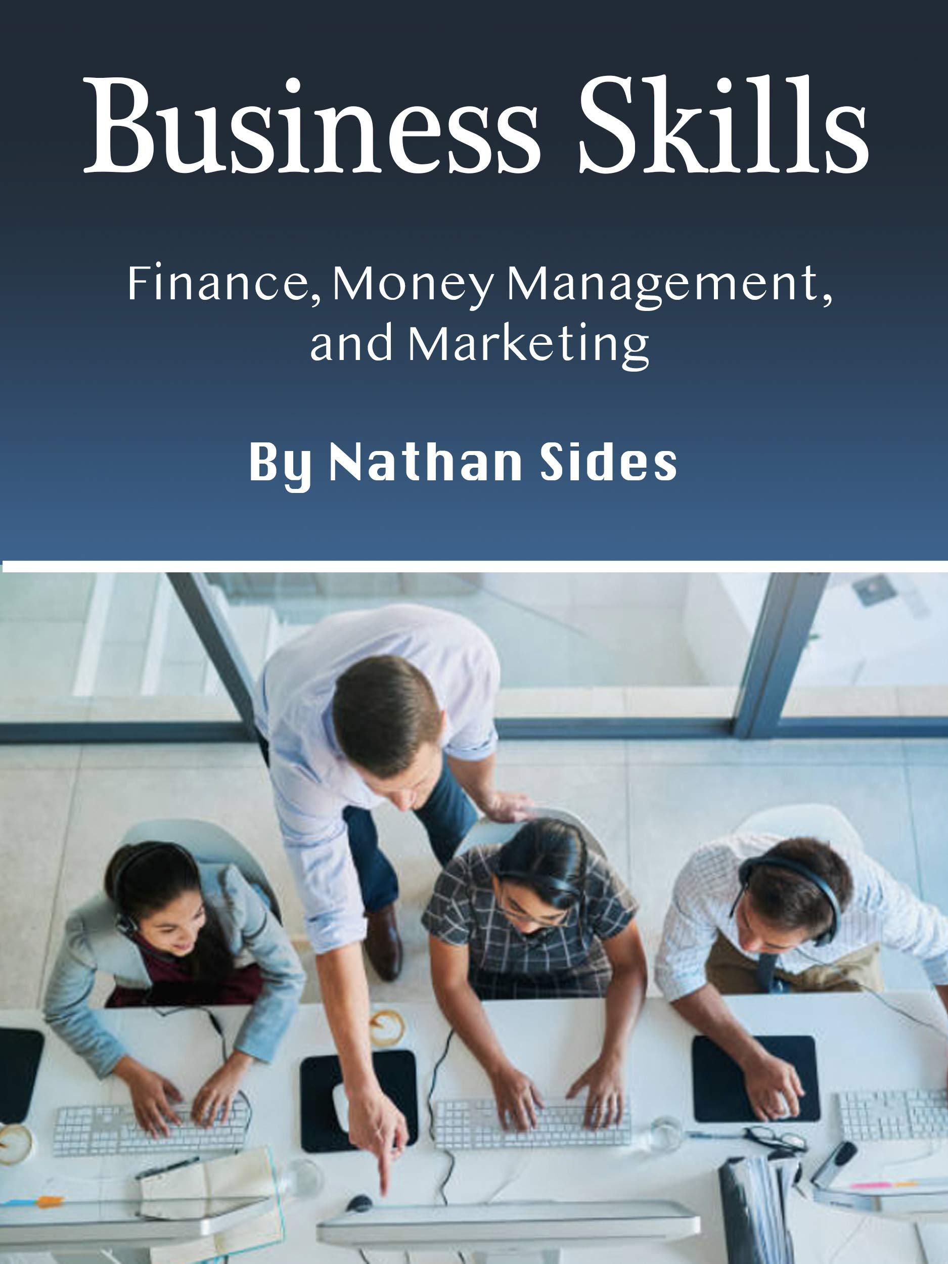 Business Skills: Finance, Money Management, and Marketing