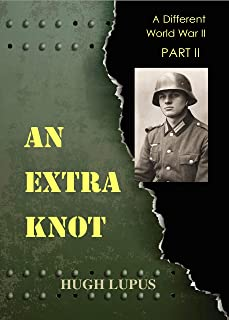 An Extra Knot: Part II (A Different World War II Book 2)