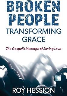 Broken People, Transforming Grace: The Gospel's Message of Saving Love