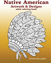 Native American Artwork and Designs Adult Coloring Book: A Coloring Book for Adults inspired by Native American Indian Styles and Cultures: owls, ... (Around the World Coloring Books) (Volume 9)