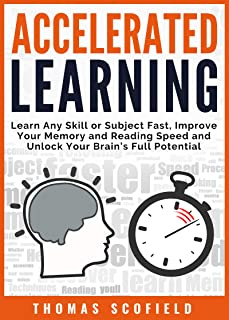 Accelerated Learning: Learn Any Skill or Subject Fast, Improve Your Memory and Reading Speed and Unlock Your Brain's Full ...