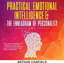 Practical Emotional Intelligence and the Enneagram of Personality: 2 in 1: Why EQ and Personality Types Will Help You to Grow and Develop in Ways You May Not Have Ever Considered