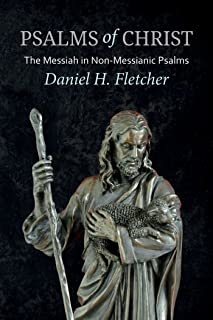 Psalms of Christ: The Messiah in Non-Messianic Psalms