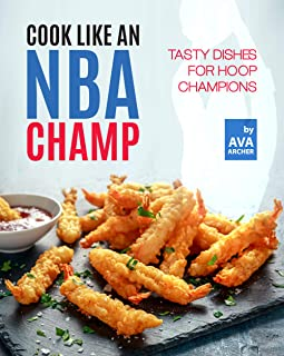 Cook Like an NBA Champ: Tasty Dishes for Hoop Champions