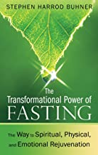 The Transformational Power of Fasting: The Way to Spiritual, Physical, and Emotional Rejuvenation (English Edition)