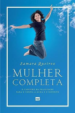 Mulher completa: O caminho da felicidade para o corpo, a alma e o espírito