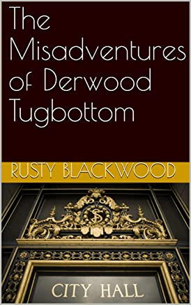 The Misadventures of Derwood Tugbottom