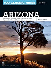 100 Classic Hikes: Arizona: Grand Canyon/ Colorado Plateau/ San Francisco Peaks/ Mogollon Rim/ Sedona/ Sky Islands/ Sonora Desert
