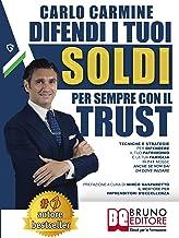Difendi I Tuoi Soldi Per Sempre Con Il Trust: Tecniche e Strategie Per Difendere il Tuo Patrimonio e la Tua Famiglia in 7+...