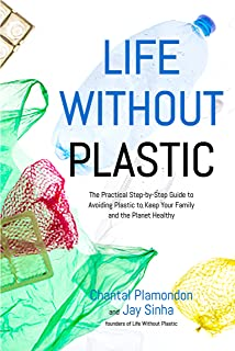 Life Without Plastic: The Practical Step-by-Step Guide to Avoiding Plastic to Keep Your Family and the Planet Healthy (English Edition)