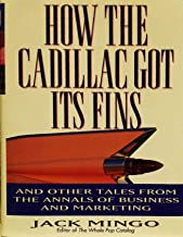How the Cadillac Got Its Fins: And Other True Tales from the Annals of Business and Marketing