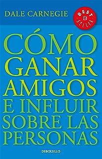 Cómo ganar amigos e influir sobre las personas / How to Win Friends & Influence People (Spanish...