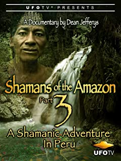 Shamans of the Amazon Part 3 - A Shamanic Adventure in Peru