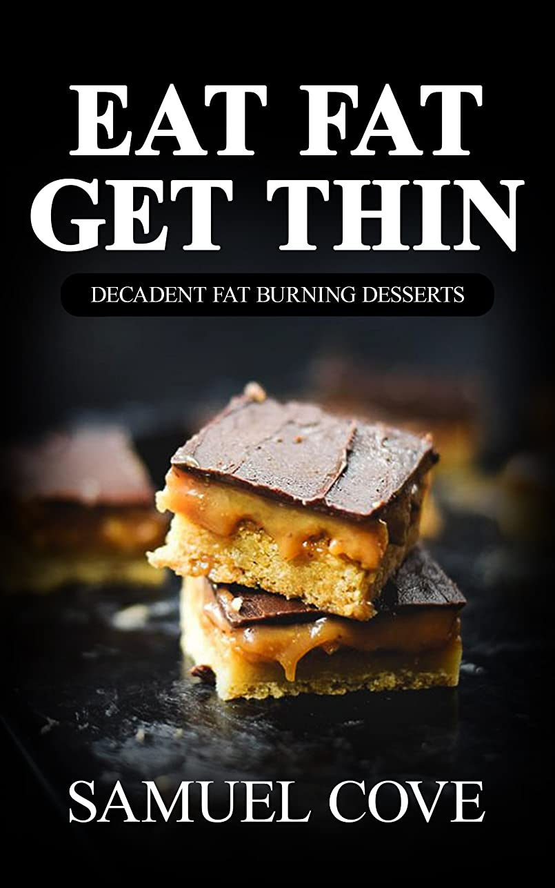 Eat Fat Get Thin: 200+ of The Very BEST Ketogenic Dessert Recipes - Your Guide to Rapid Weight Loss (Upgraded Ketogenic Living Cookbook?) (English Edition)