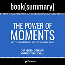 The Power of Moments by Chip Heath and Dan Heath - Book Summary: Why Certain Experiences Have Extraordinary Impact