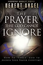 THE PRAYER THAT GOD CANNOT IGNORE: HOW TO 'FORCE' GOD TO ANSWER YOUR PRAYER EVERYTIME (GOODNEWS BOOKLET)