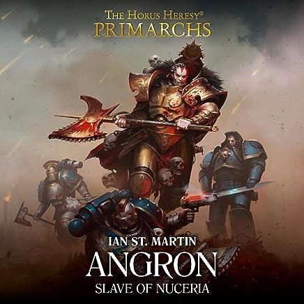 Angron: Slave of Nuceria: The Horus Heresy