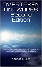 OVERTAKEN UNAWARES Second Edition: What You Need to Know About the Rapture, the Antichrist, and the Book of Revelation