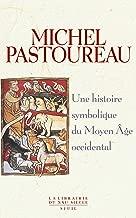 Une histoire symbolique du Moyen Age occidental (Librairie du XXIe siècle) (French Edition)