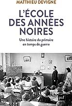 L'École des années noires: Une histoire du primaire en temps de guerre (French Edition)