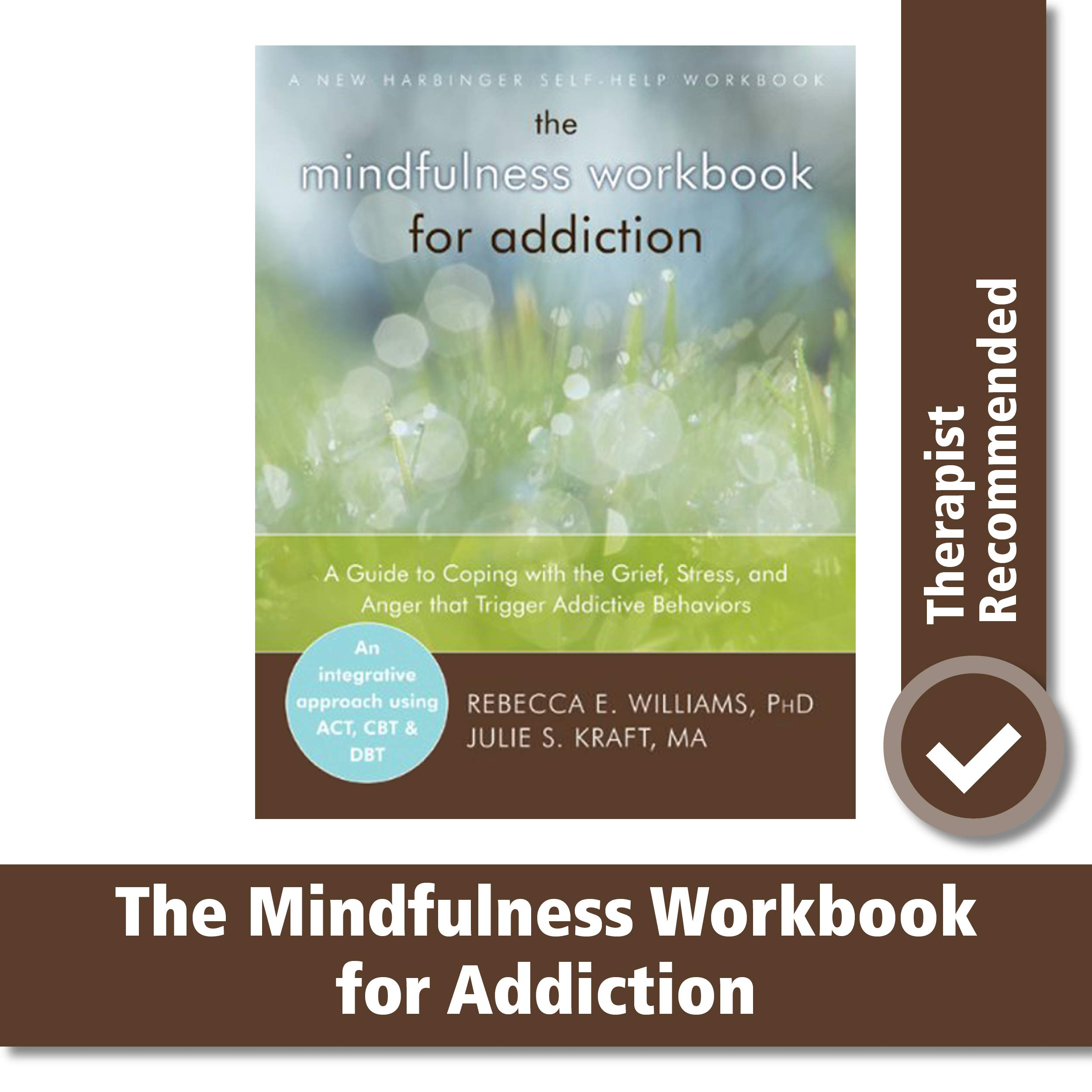 Image OfThe Mindfulness Workbook For Addiction: A Guide To Coping With The Grief, Stress And Anger That Trigger Addictive Behavior...