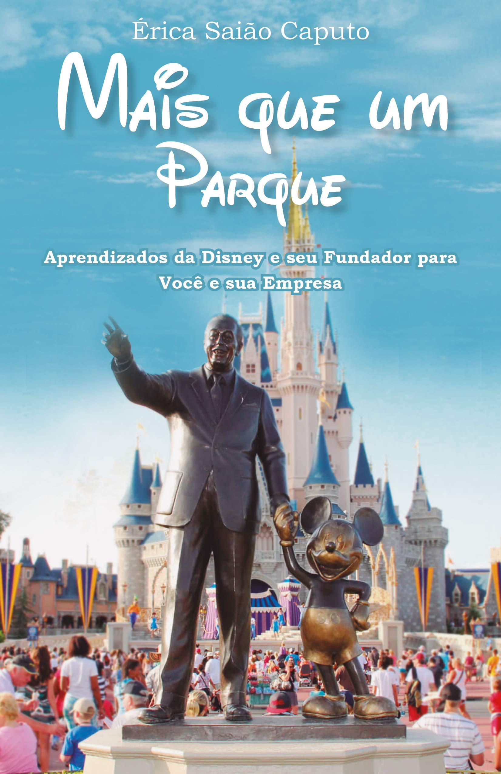 Mais que um Parque: Aprendizados da Disney e seu Fundador para Você e sua Empresa (Portuguese Edition)