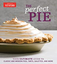The Perfect Pie: Your Ultimate Guide to Classic and Modern Pies, Tarts, Galettes, and More PDF